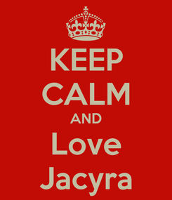 Poster: KEEP CALM AND Love Jacyra