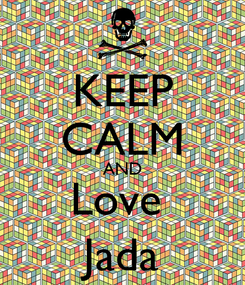 Poster: KEEP CALM AND Love  Jada