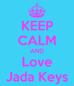 Poster: KEEP CALM AND Love Jada Keys