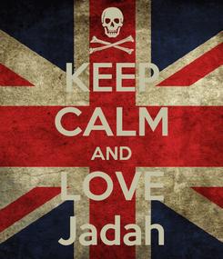 Poster: KEEP CALM AND LOVE Jadah