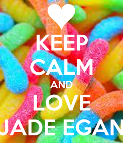 Poster: KEEP CALM AND LOVE JADE EGAN