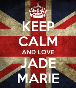 Poster: KEEP CALM AND LOVE JADE MARIE
