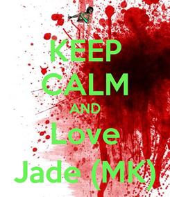 Poster: KEEP CALM AND Love Jade (MK)
