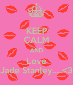 Poster: KEEP CALM AND Love Jade Stanley.....<3