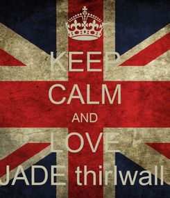 Poster: KEEP CALM AND LOVE JADE thirlwall
