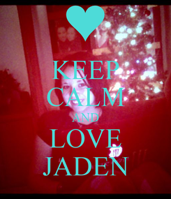 Poster: KEEP CALM AND LOVE JADEN