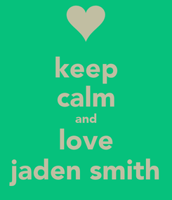 Poster: keep calm and love jaden smith