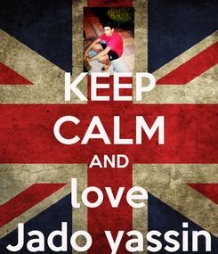 Poster: KEEP CALM AND love Jado yassin