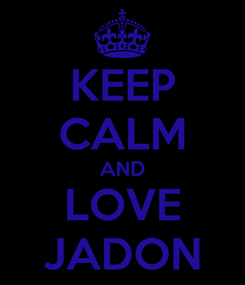 Poster: KEEP CALM AND LOVE JADON