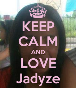 Poster: KEEP CALM AND LOVE Jadyze