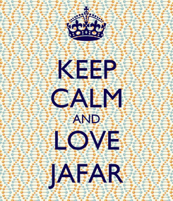 Poster: KEEP CALM AND LOVE  JAFAR