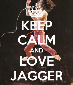 Poster: KEEP CALM AND LOVE JAGGER