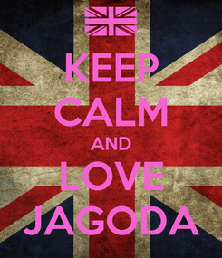 Poster: KEEP CALM AND LOVE JAGODA
