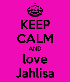 Poster: KEEP CALM AND love Jahlisa