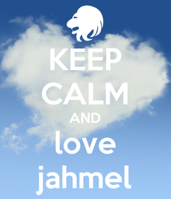 Poster: KEEP CALM AND love jahmel