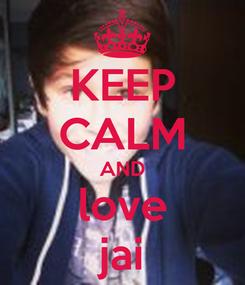 Poster: KEEP CALM AND love jai