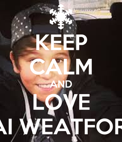Poster: KEEP CALM AND LOVE JAI WEATFORD