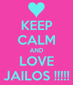 Poster: KEEP CALM AND LOVE JAILOS !!!!!