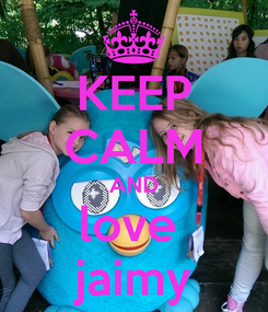 Poster: KEEP CALM AND love  jaimy