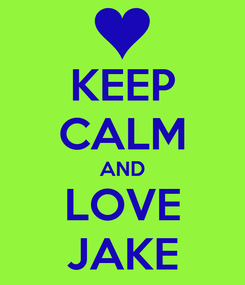 Poster: KEEP CALM AND LOVE JAKE