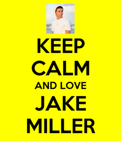 Poster: KEEP CALM AND LOVE JAKE MILLER