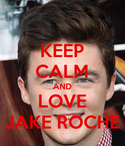 Poster: KEEP CALM AND LOVE JAKE ROCHE