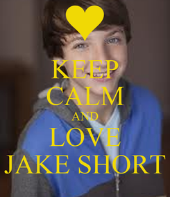 Poster: KEEP CALM AND LOVE JAKE SHORT