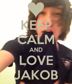 Poster: KEEP CALM AND LOVE JAKOB