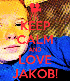 Poster: KEEP CALM AND LOVE JAKOB!
