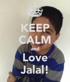 Poster: KEEP CALM and Love Jalal!