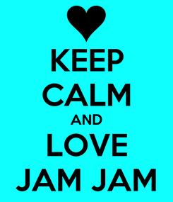 Poster: KEEP CALM AND LOVE JAM JAM