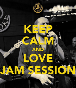 Poster: KEEP CALM AND LOVE JAM SESSION