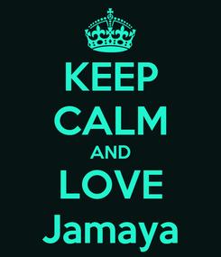 Poster: KEEP CALM AND LOVE Jamaya