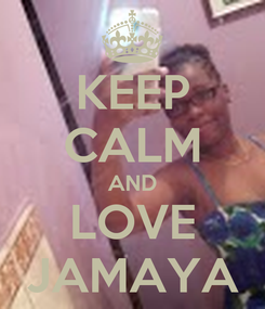 Poster: KEEP CALM AND LOVE JAMAYA