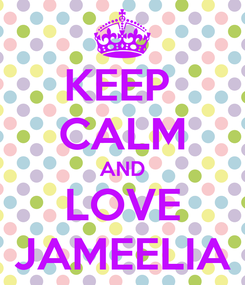 Poster: KEEP  CALM AND LOVE JAMEELIA