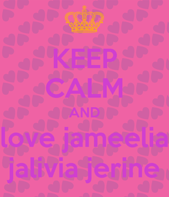 Poster: KEEP CALM AND love jameelia jalivia jerine