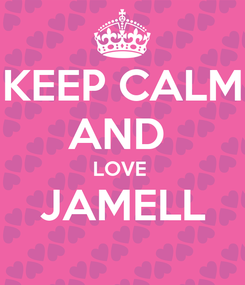 Poster: KEEP CALM AND  LOVE  JAMELL