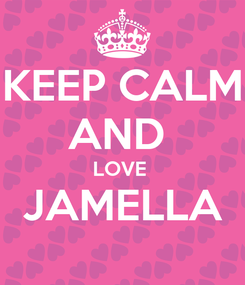 Poster: KEEP CALM AND  LOVE  JAMELLA