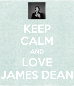 Poster: KEEP CALM AND LOVE JAMES DEAN