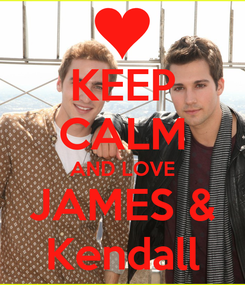 Poster: KEEP CALM AND LOVE JAMES & Kendall