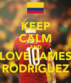 Poster: KEEP CALM AND LOVE JAMES RODRIGUEZ