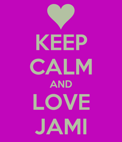 Poster: KEEP CALM AND LOVE JAMI