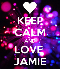 Poster: KEEP CALM AND LOVE  JAMIE