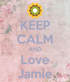 Poster: KEEP CALM AND Love Jamie