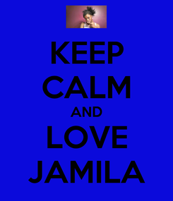 Poster: KEEP CALM AND LOVE JAMILA