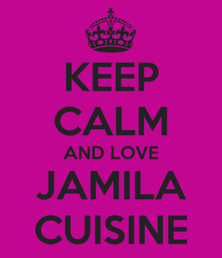 Poster: KEEP CALM AND LOVE JAMILA CUISINE