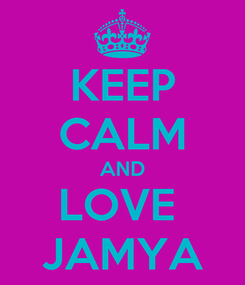 Poster: KEEP CALM AND LOVE  JAMYA