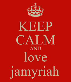 Poster: KEEP CALM AND love jamyriah