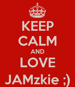 Poster: KEEP CALM AND LOVE JAMzkie ;)