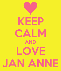Poster: KEEP CALM AND LOVE JAN ANNE